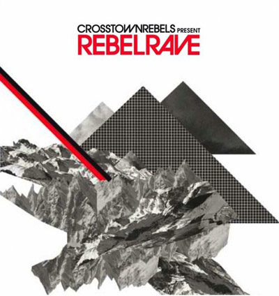 Crosstown Rebels Presents: Rebel Rave (2010)