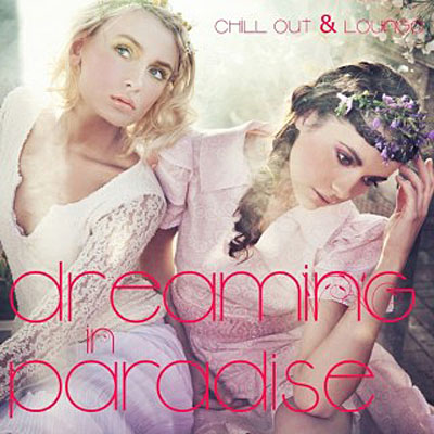 Dreaming In Paradise Chill Out & Lounge (2011)