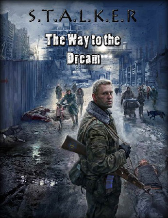 S.T.A.L.K.E.R.: Путь к мечте / Way to the Dream (Mod)